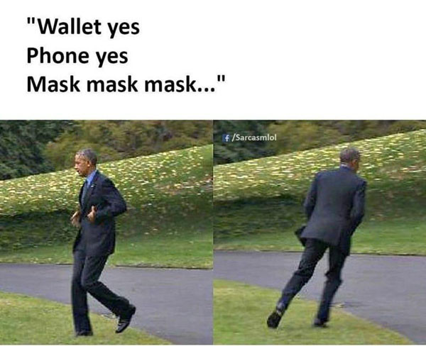 Wallet yes phone yes mask no... - Obama forgot the mask