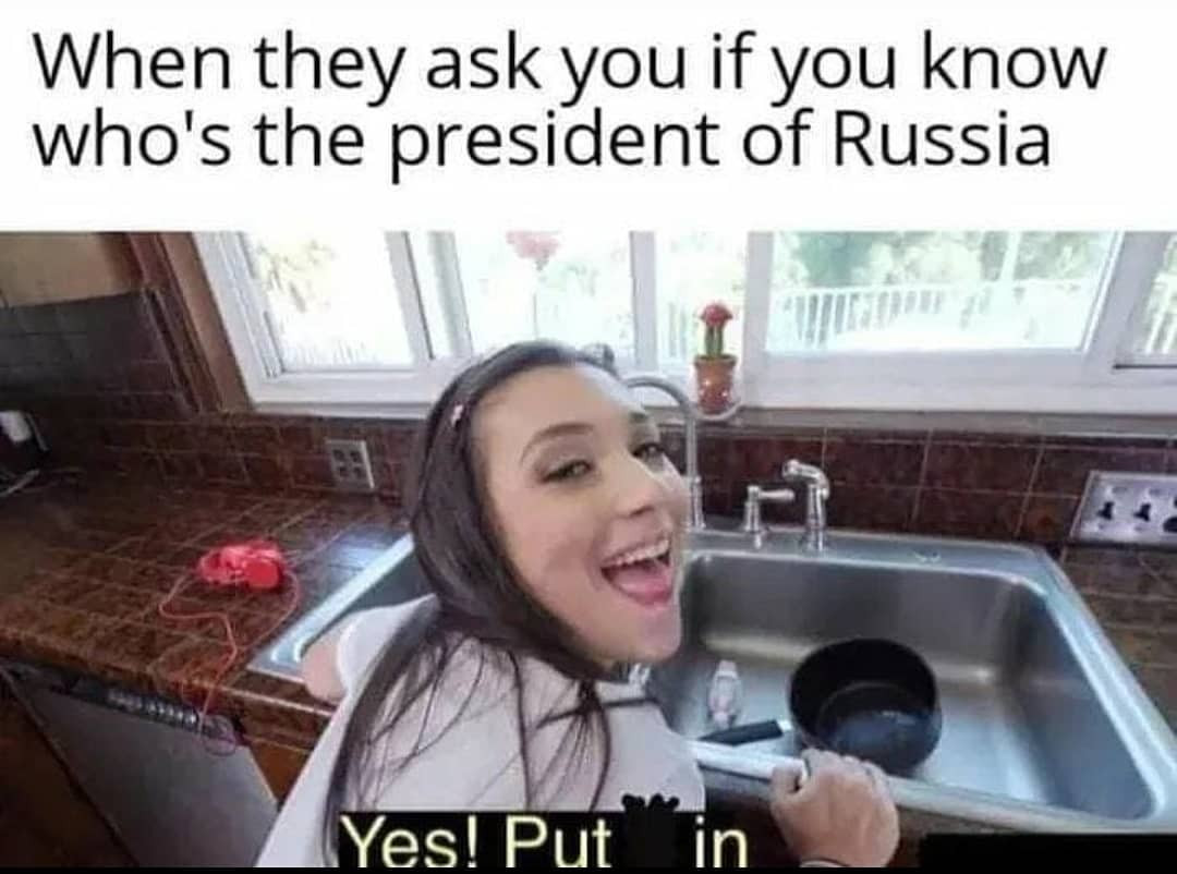 When they ask you if you know who's the president of Russia - Yes Put in