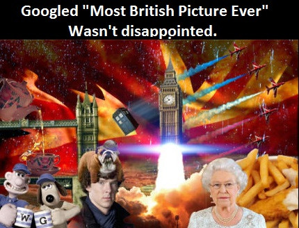 "Googled ""Most British picture ever"". Wasn't disappointed."