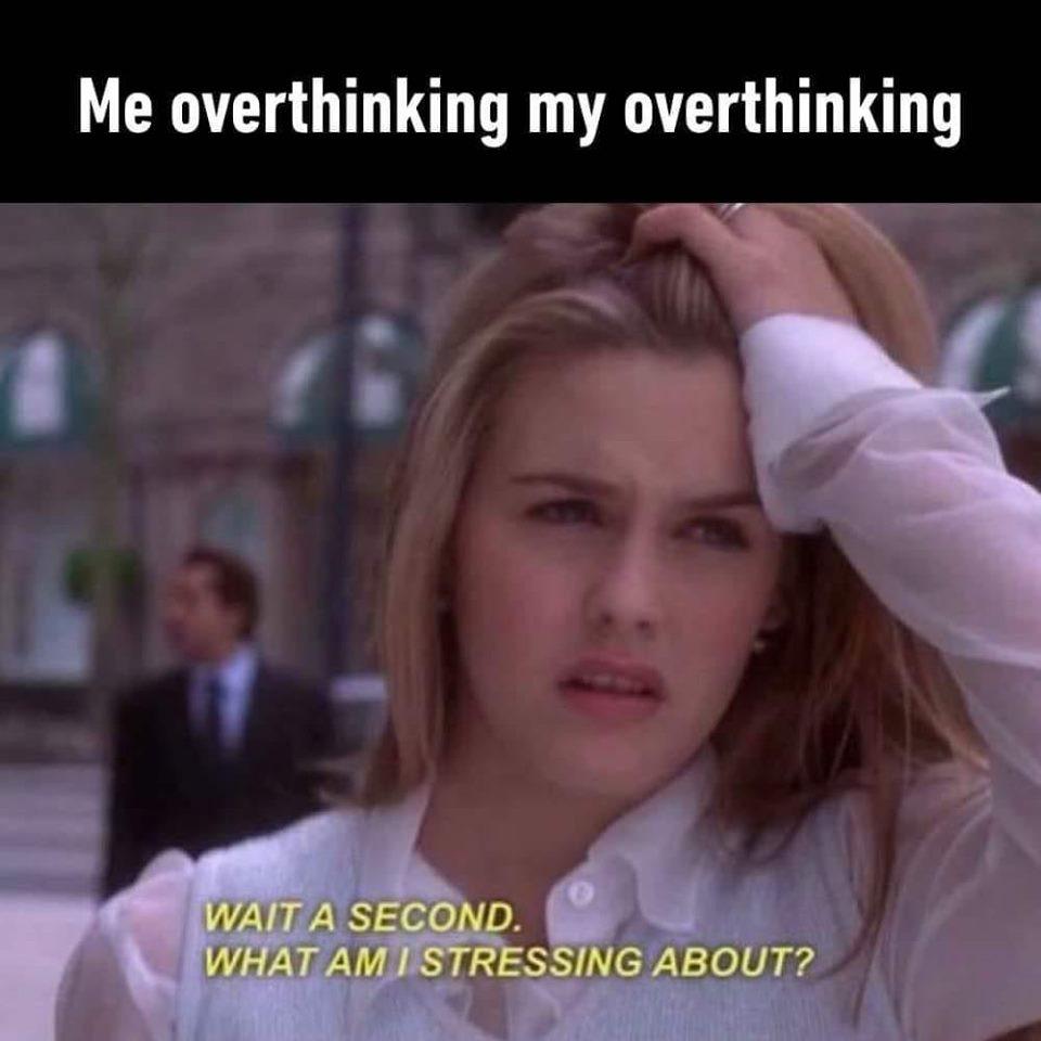 Me overthinking my overthinking meme
