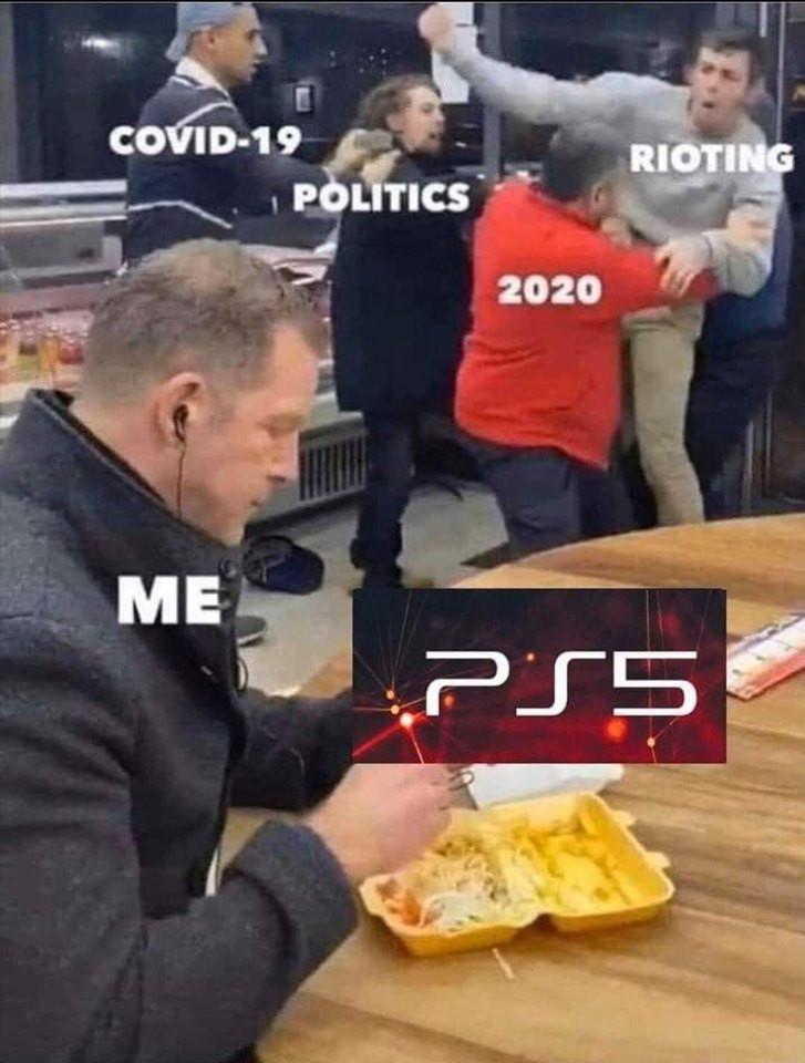 Me enjoying PS5 and don't care for Covid-19, politics, 2020, rioting... meme