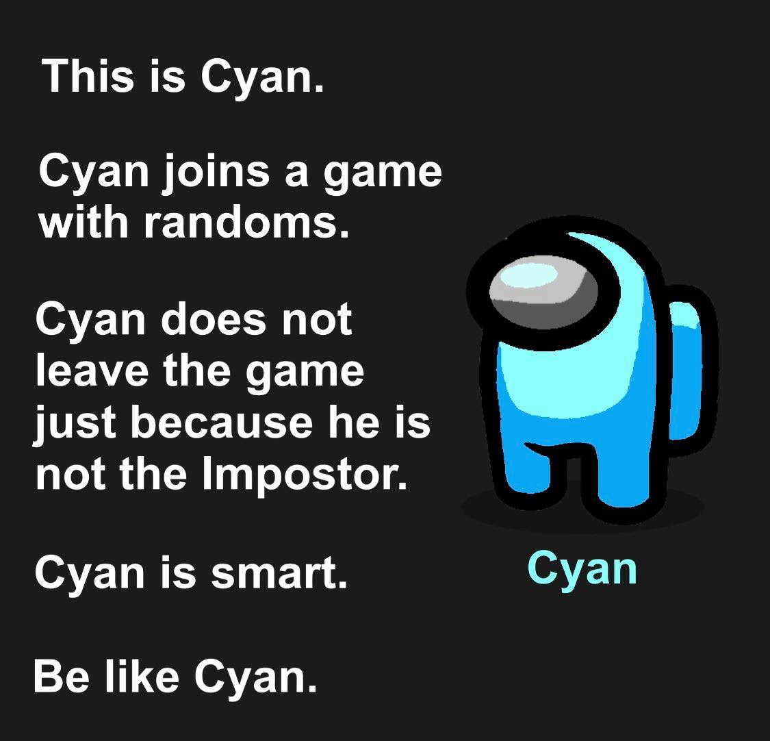 Cyan does not leave the game just because he is not the Impostor. Be like Cyan meme.