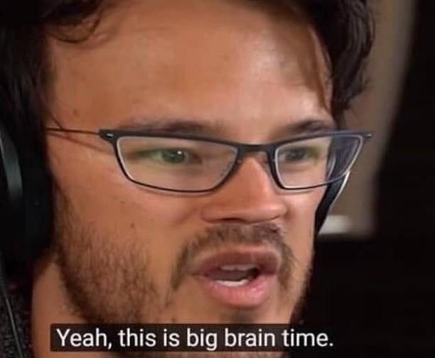 Yeah this is big brain time meme