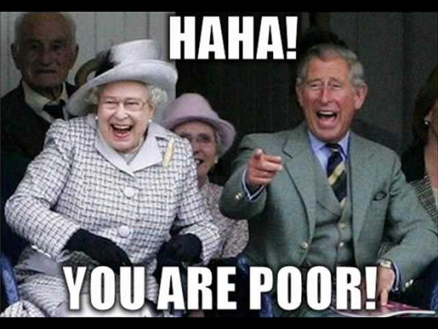 Haha! You are poor! Queen Elizabeth laughing meme