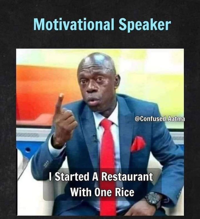 I started a restaurant with one rice - Motivational speaker meme