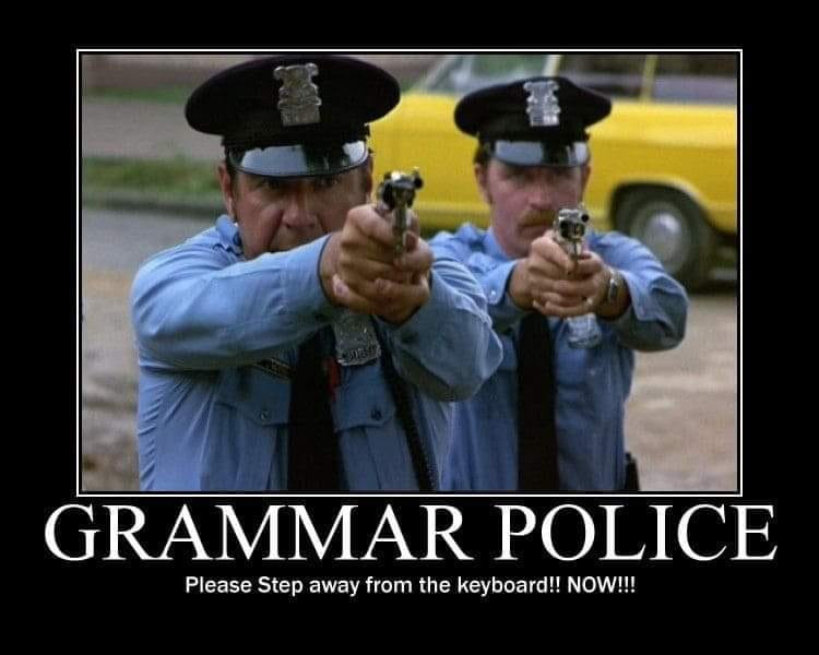 Grammar Police meme - Step away from the keyboard now!