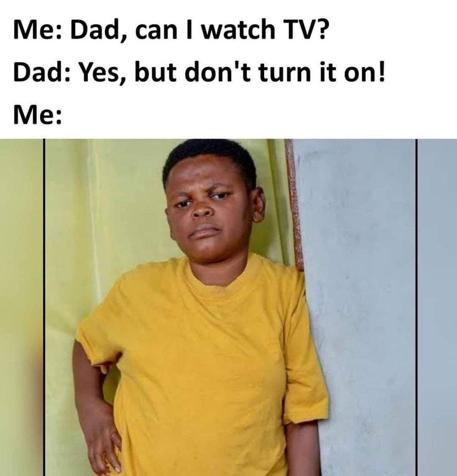 Dad, can I watch TV? Yes but don't turn it on!