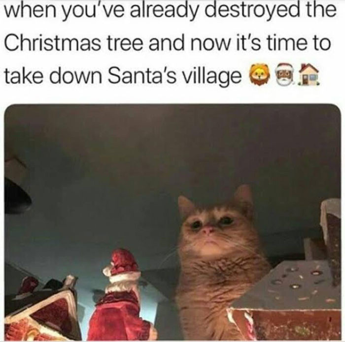 When you've destroyed the Christmas tree and now it's time to take down Santa's village