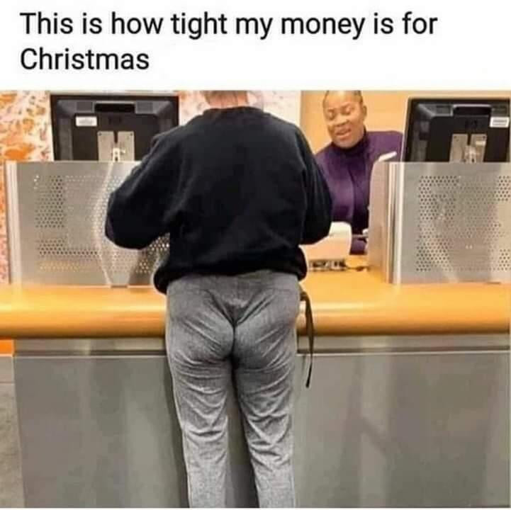 This is how tight my money is for Christmas meme
