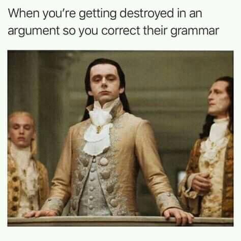 When you're getting destroyed in an argument so you correct the grammar meme