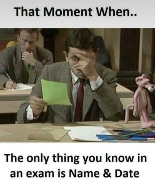 That moment when the only thing you know in an exam is Name & Date