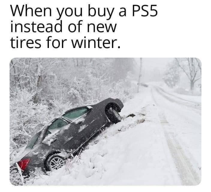When you buy a PS5 instead of new tires for winter - car crash in snow road meme