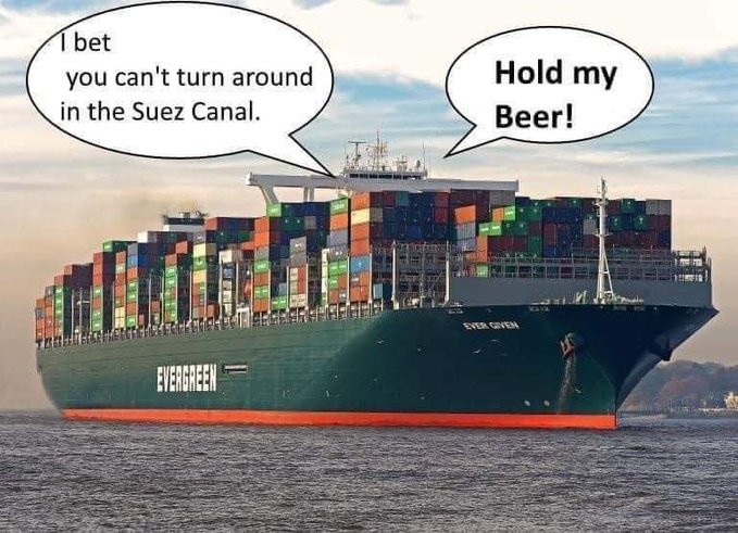 I bet you can't turn around in the Suez Canal - Hold my beer!